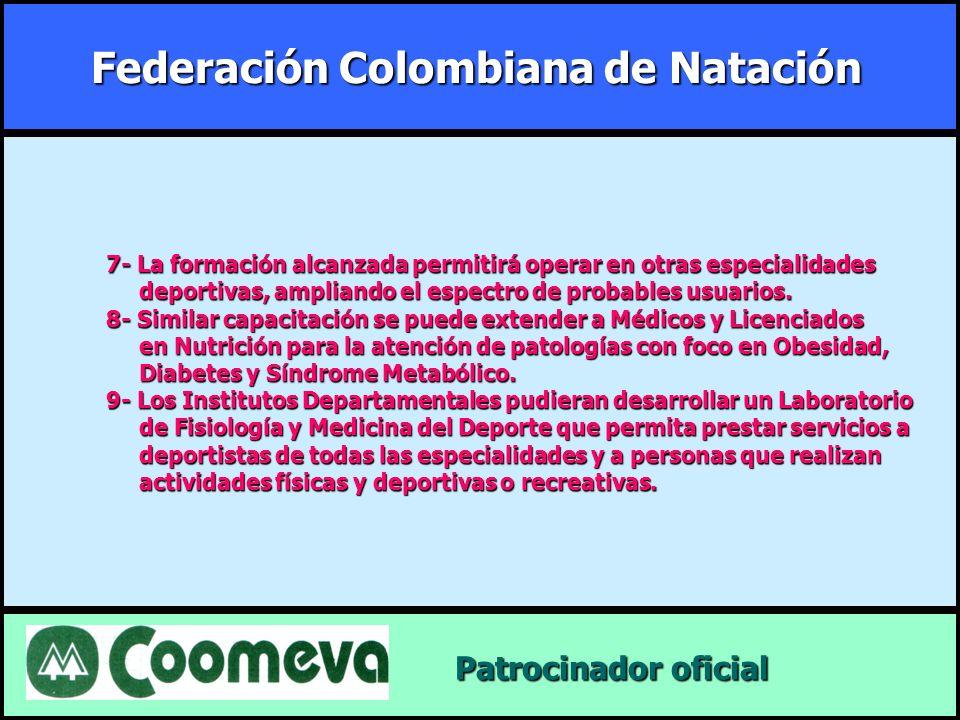 Federación Colombiana de Natación Patrocinador oficial Patrocinador oficial 7- La formación alcanzada permitirá operar en otras especialidades deporti