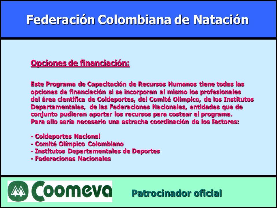 Federación Colombiana de Natación Patrocinador oficial Patrocinador oficial Opciones de financiación: Este Programa de Capacitación de Recursos Humano