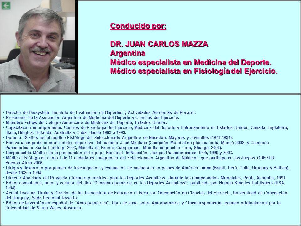 Conducido por: DR. JUAN CARLOS MAZZA Argentina Médico especialista en Medicina del Deporte. Médico especialista en Fisiología del Ejercicio. Director