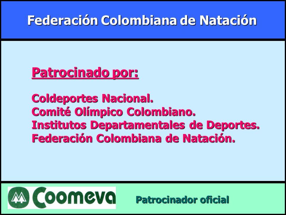 Federación Colombiana de Natación Patrocinador oficial Patrocinador oficial Patrocinado por: Coldeportes Nacional. Comité Olímpico Colombiano. Institu
