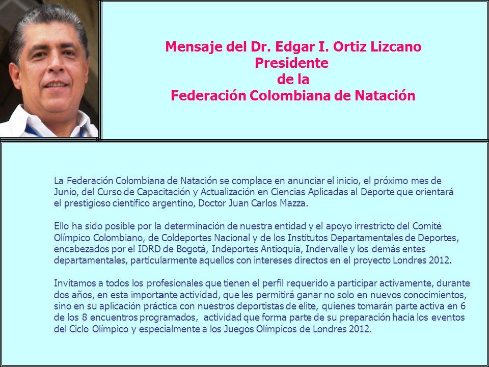 Mensaje del Dr. Edgar I. Ortiz Lizcano Presidente de la Federación Colombiana de Natación La Federación Colombiana de Natación se complace en anunciar