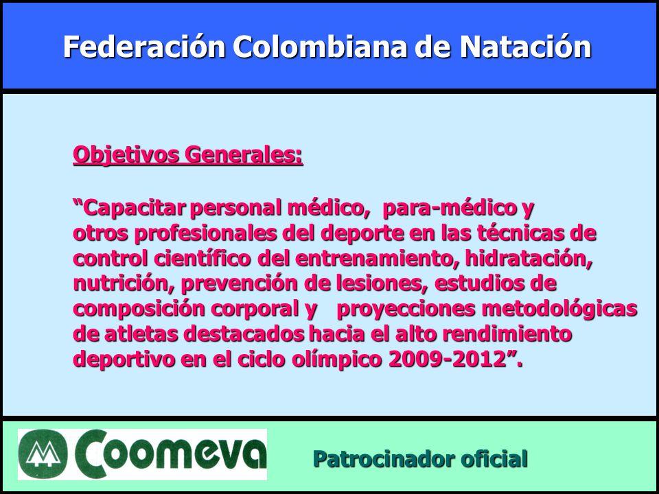 Federación Colombiana de Natación Patrocinador oficial Patrocinador oficial Objetivos Generales: Capacitar personal médico, para-médico y otros profes
