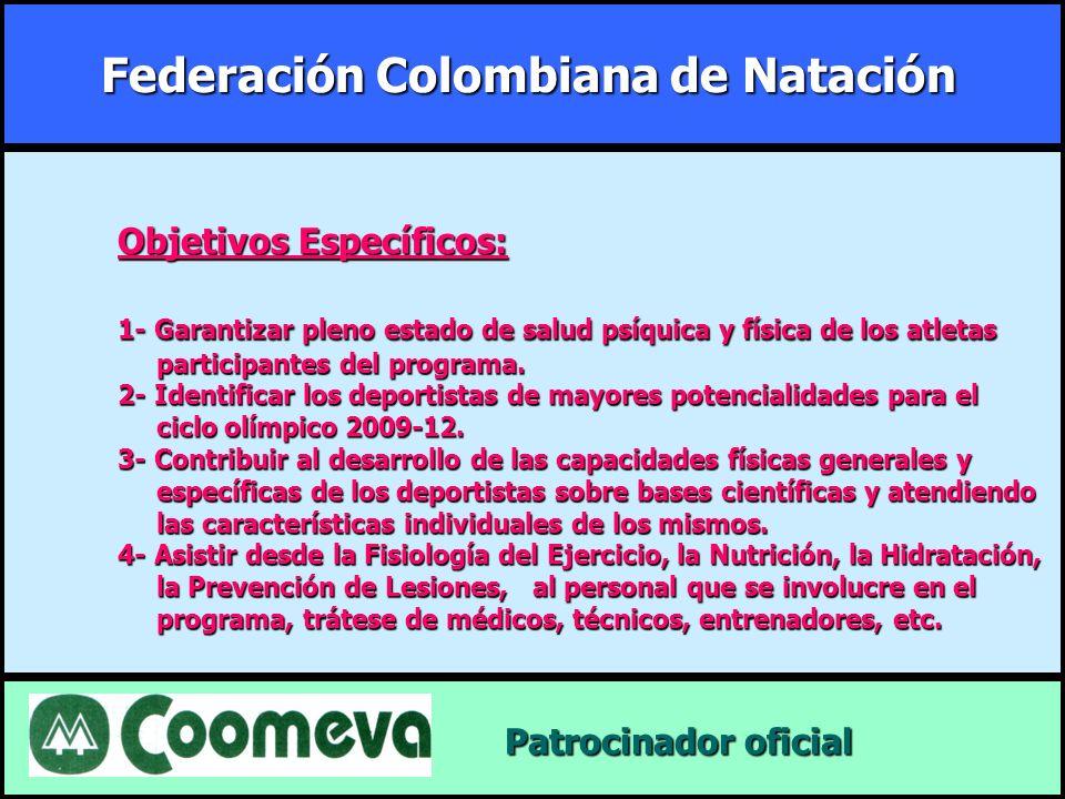 Federación Colombiana de Natación Patrocinador oficial Patrocinador oficial Objetivos Específicos: 1- Garantizar pleno estado de salud psíquica y físi