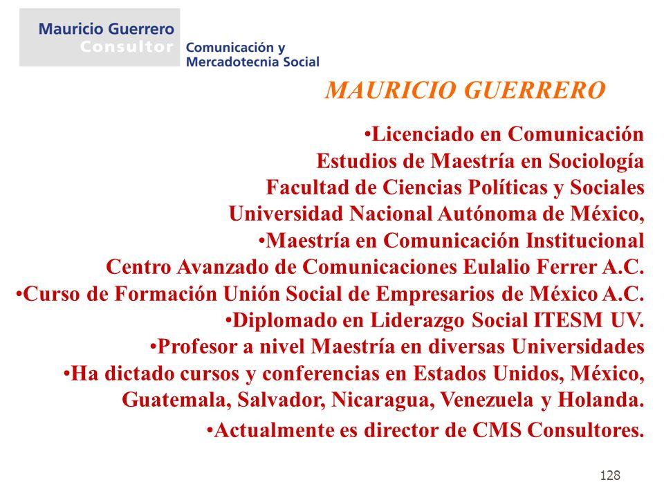 128 Licenciado en Comunicación Estudios de Maestría en Sociología Facultad de Ciencias Políticas y Sociales Universidad Nacional Autónoma de México, M