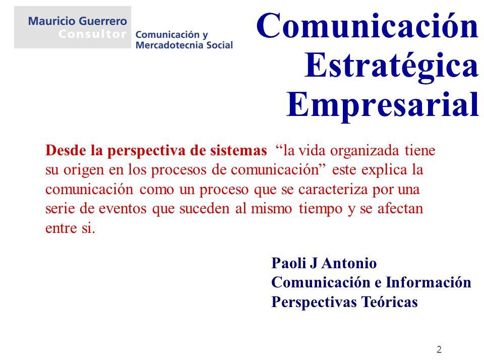 2 Comunicación Estratégica Empresarial Paoli J Antonio Comunicación e Información Perspectivas Teóricas Desde la perspectiva de sistemas la vida organ