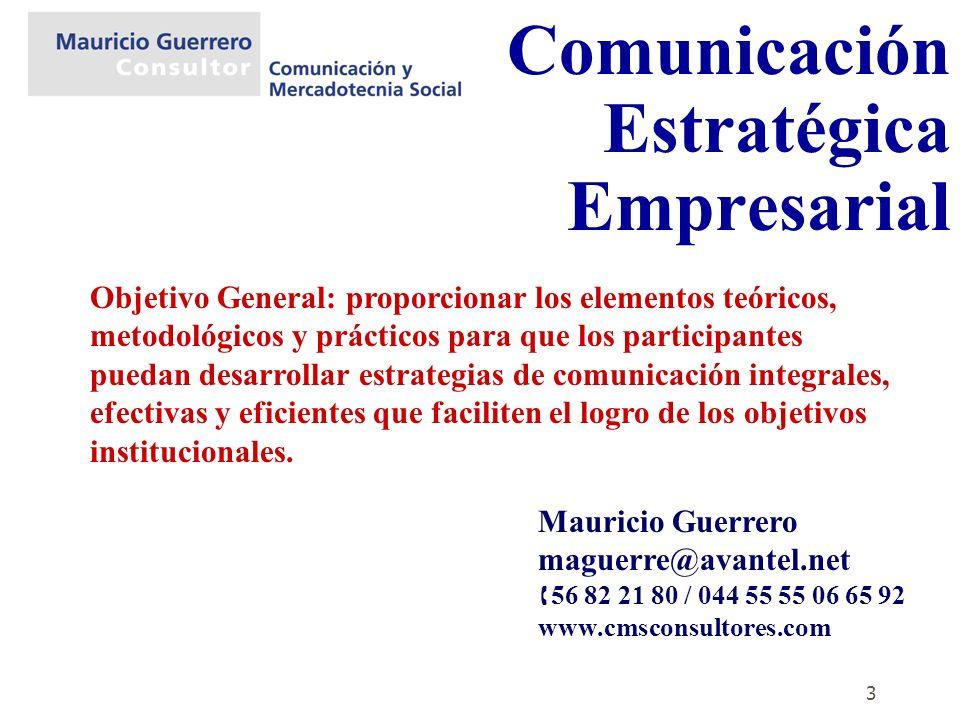 3 Comunicación Estratégica Empresarial Mauricio Guerrero maguerre@avantel.net 56 82 21 80 / 044 55 55 06 65 92 www.cmsconsultores.com Objetivo General
