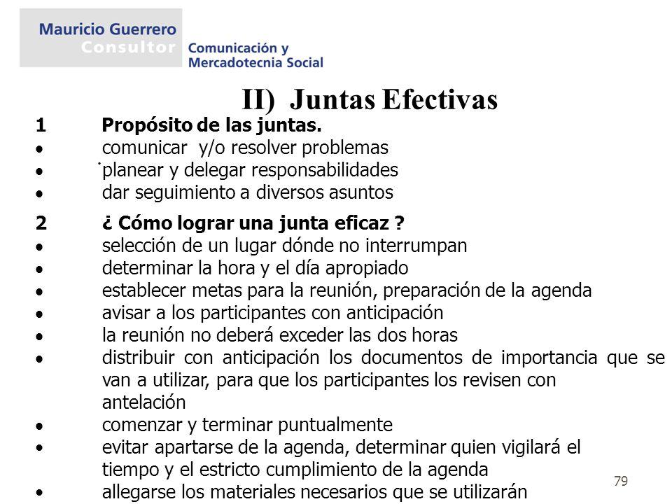 79 II) Juntas Efectivas. 1 Propósito de las juntas. comunicar y/o resolver problemas planear y delegar responsabilidades dar seguimiento a diversos as