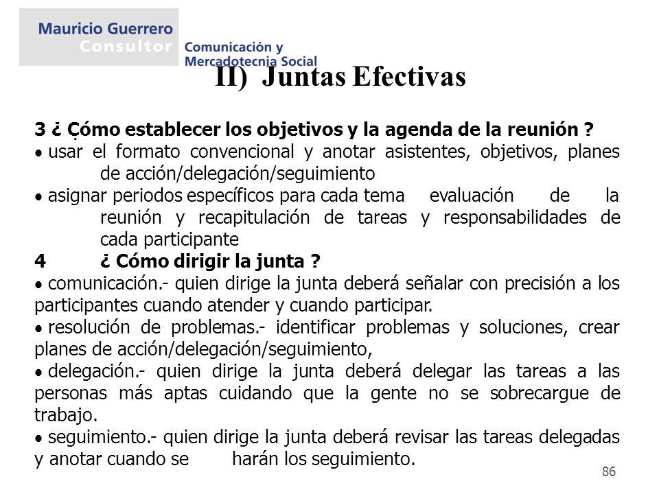 86 II) Juntas Efectivas. 3 ¿ Cómo establecer los objetivos y la agenda de la reunión ? usar el formato convencional y anotar asistentes, objetivos, pl