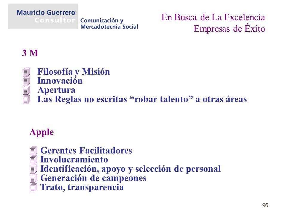 96 3 M 4Filosofía y Misión 4Innovación 4Apertura 4Las Reglas no escritas robar talento a otras áreas En Busca de La Excelencia Empresas de Éxito Apple