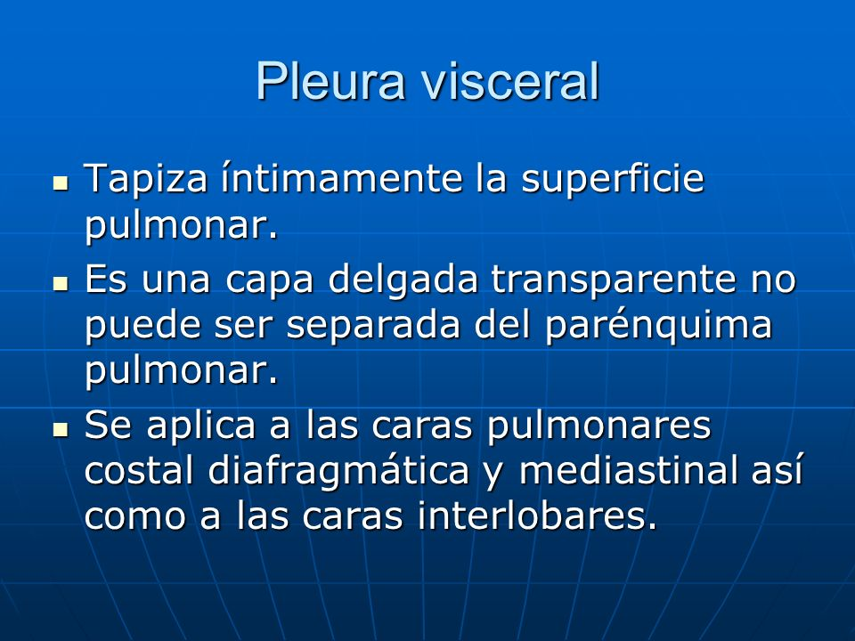 Pleura visceral Tapiza íntimamente la superficie pulmonar. Tapiza íntimamente la superficie pulmonar. Es una capa delgada transparente no puede ser se
