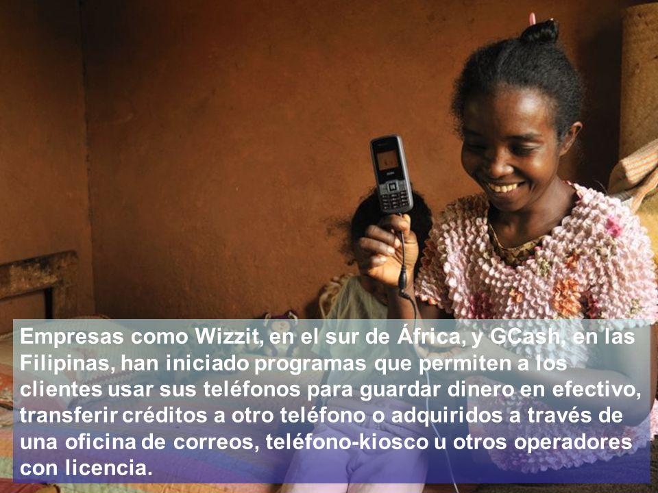Empresas como Wizzit, en el sur de África, y GCash, en las Filipinas, han iniciado programas que permiten a los clientes usar sus teléfonos para guardar dinero en efectivo, transferir créditos a otro teléfono o adquiridos a través de una oficina de correos, teléfono-kiosco u otros operadores con licencia.