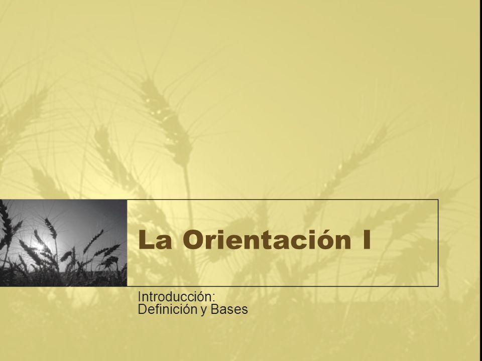 La Orientación I Introducción: Definición y Bases