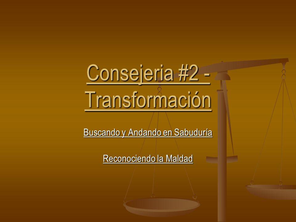 Consejeria #2 - Transformación Buscando y Andando en Sabuduría Reconociendo la Maldad