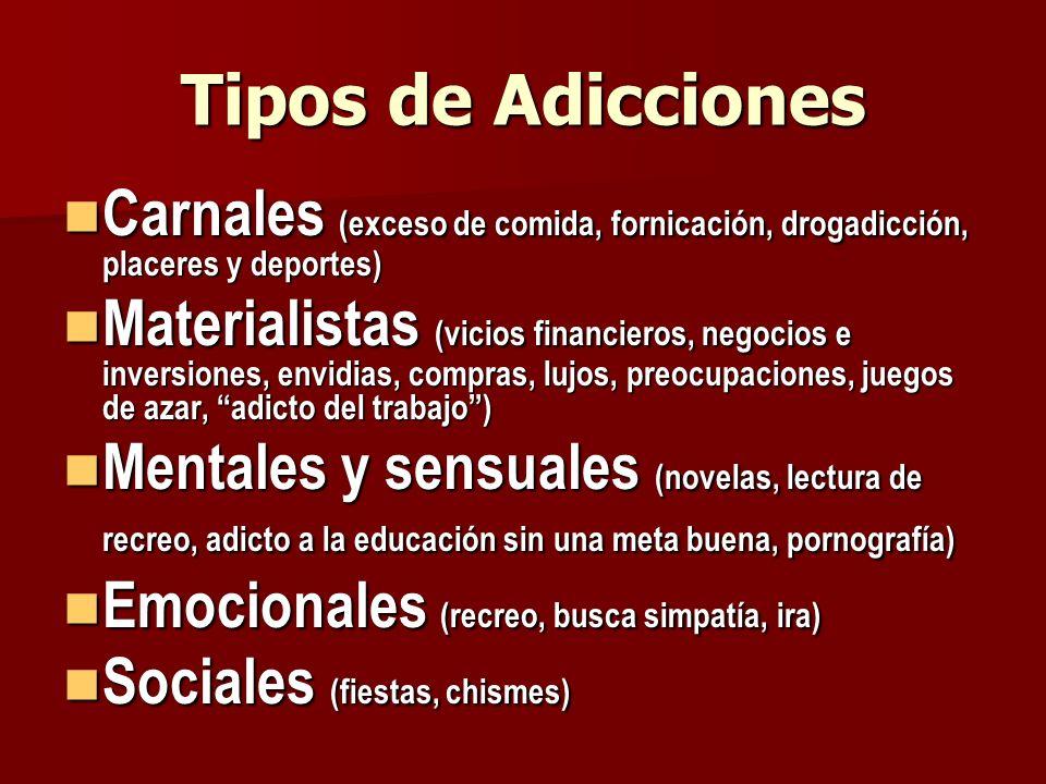 Tipos de Adicciones Carnales (exceso de comida, fornicación, drogadicción, placeres y deportes) Carnales (exceso de comida, fornicación, drogadicción,