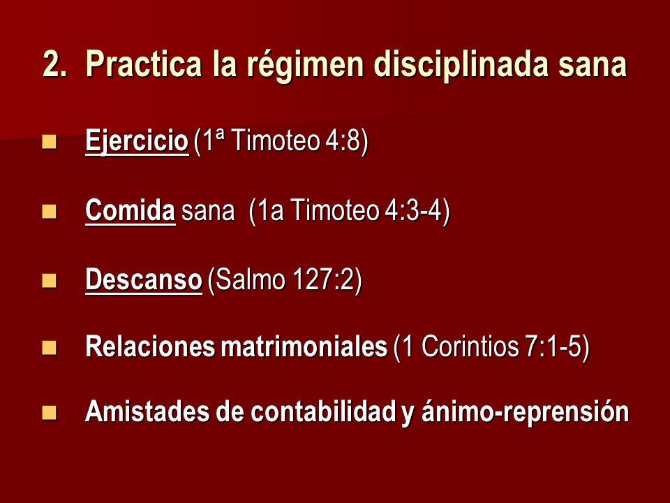 2. Practica la régimen disciplinada sana Ejercicio (1ª Timoteo 4:8) Ejercicio (1ª Timoteo 4:8) Comida sana (1a Timoteo 4:3-4) Comida sana (1a Timoteo