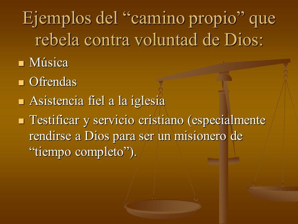 Ejemplos del camino propio que rebela contra voluntad de Dios: Música Música Ofrendas Ofrendas Asistencia fiel a la iglesia Asistencia fiel a la igles