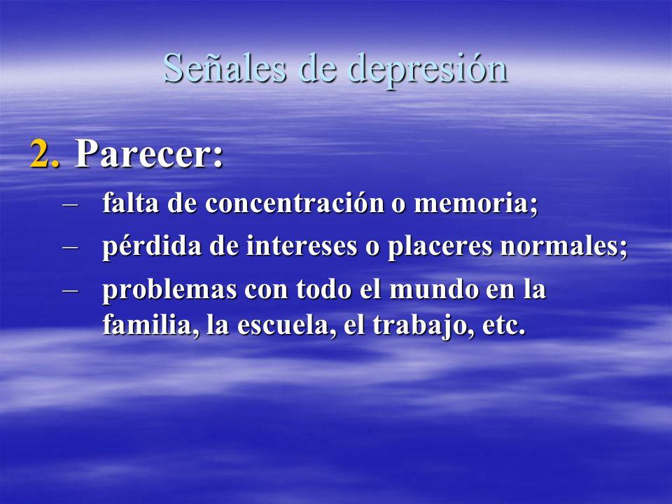 Señales de depresión 2.Parecer: –falta de concentración o memoria; –pérdida de intereses o placeres normales; –problemas con todo el mundo en la famil