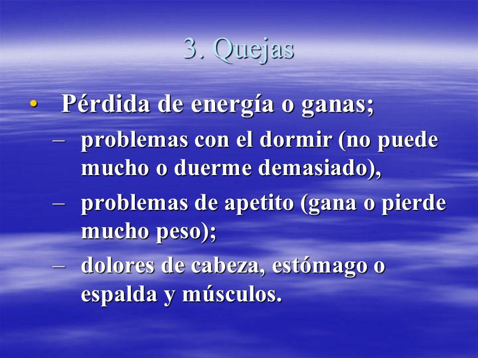 3. Quejas Pérdida de energía o ganas;Pérdida de energía o ganas; –problemas con el dormir (no puede mucho o duerme demasiado), –problemas de apetito (