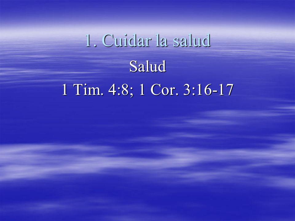 1. Cuidar la salud Salud 1 Tim. 4:8; 1 Cor. 3:16-17