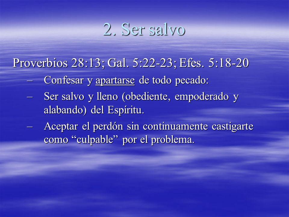 2. Ser salvo Proverbios 28:13; Gal. 5:22-23; Efes. 5:18-20 –Confesar y apartarse de todo pecado: –Ser salvo y lleno (obediente, empoderado y alabando)