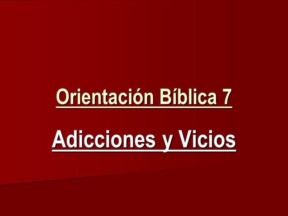 Orientación Bíblica 7 Adicciones y Vicios