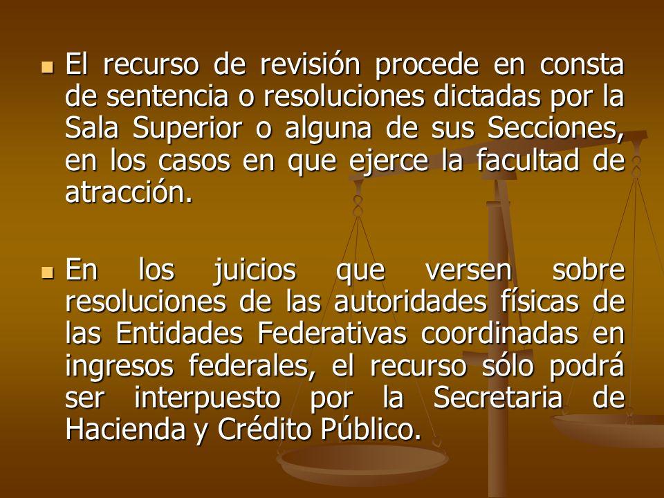 El recurso de revisión procede en consta de sentencia o resoluciones dictadas por la Sala Superior o alguna de sus Secciones, en los casos en que ejer