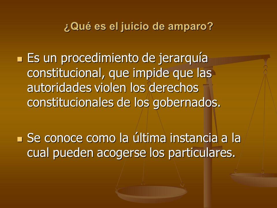 ¿Qué es el juicio de amparo? Es un procedimiento de jerarquía constitucional, que impide que las autoridades violen los derechos constitucionales de l