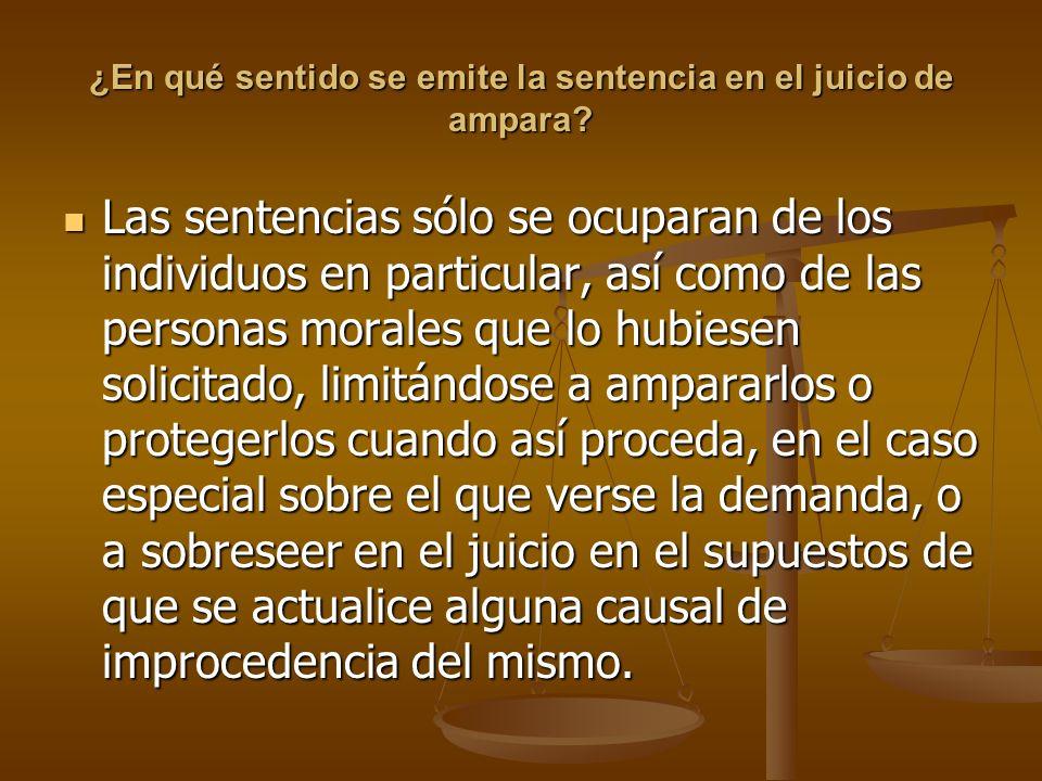 ¿En qué sentido se emite la sentencia en el juicio de ampara? Las sentencias sólo se ocuparan de los individuos en particular, así como de las persona