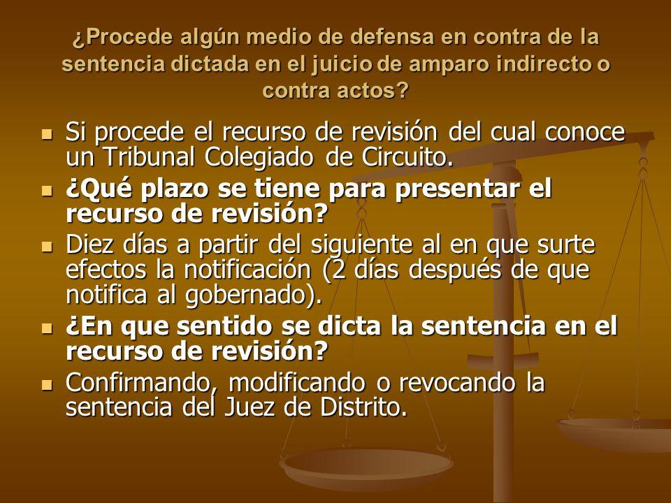 ¿Procede algún medio de defensa en contra de la sentencia dictada en el juicio de amparo indirecto o contra actos? Si procede el recurso de revisión d