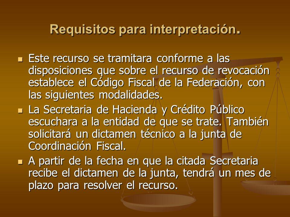 Requisitos para interpretación. Este recurso se tramitara conforme a las disposiciones que sobre el recurso de revocación establece el Código Fiscal d