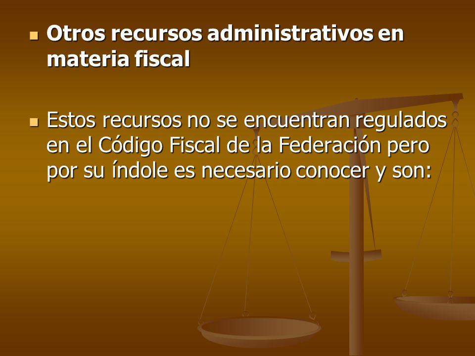 Otros recursos administrativos en materia fiscal Otros recursos administrativos en materia fiscal Estos recursos no se encuentran regulados en el Códi