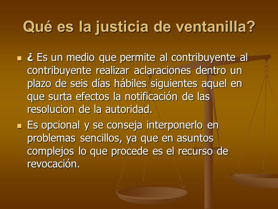 Qué es la justicia de ventanilla? ¿ Es un medio que permite al contribuyente al contribuyente realizar aclaraciones dentro un plazo de seis días hábil