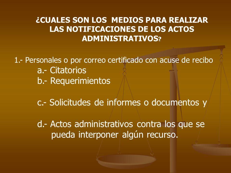 ¿CUALES SON LOS MEDIOS PARA REALIZAR LAS NOTIFICACIONES DE LOS ACTOS ADMINISTRATIVOS ? 1.- Personales o por correo certificado con acuse de recibo a.-