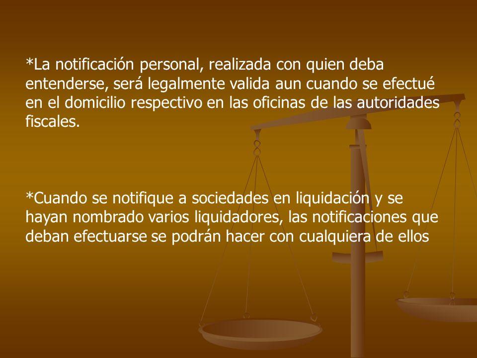 *La notificación personal, realizada con quien deba entenderse, será legalmente valida aun cuando se efectué en el domicilio respectivo en las oficina