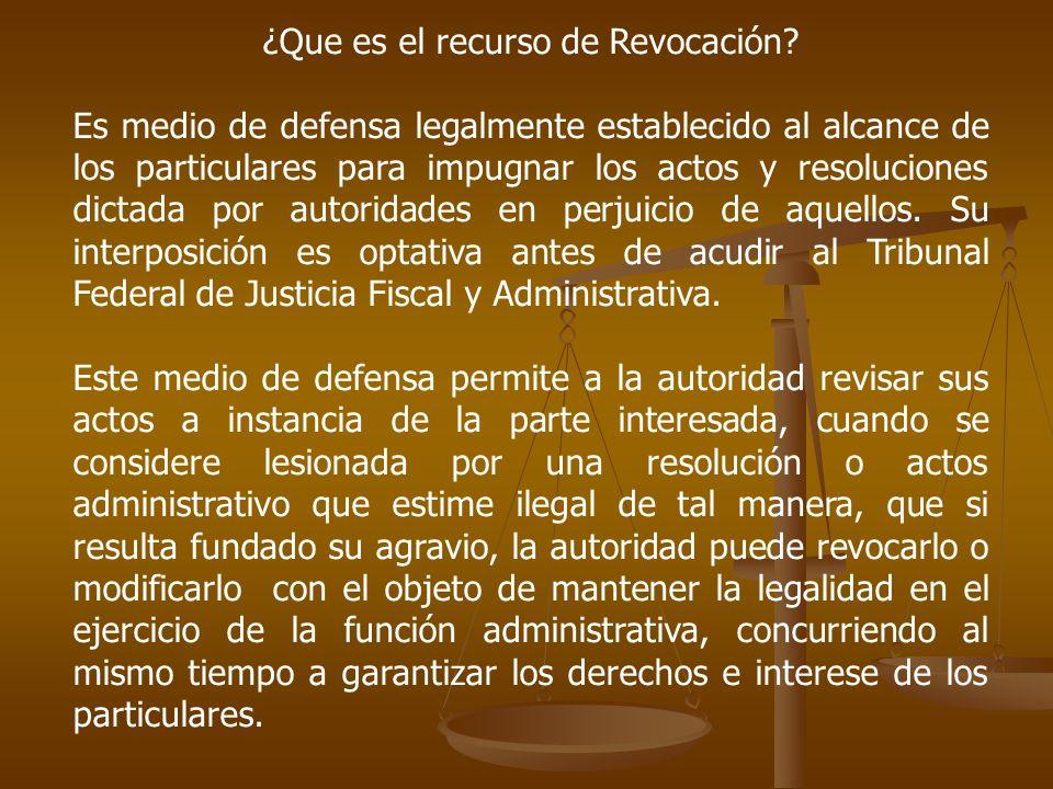 ¿Que es el recurso de Revocación? Es medio de defensa legalmente establecido al alcance de los particulares para impugnar los actos y resoluciones dic