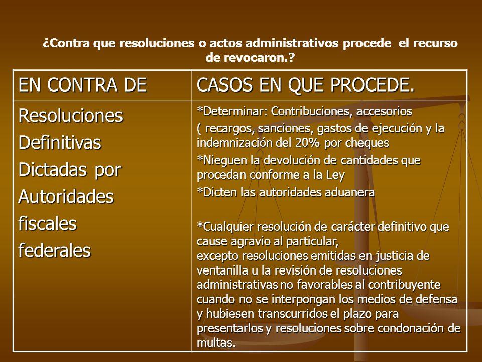 ¿Contra que resoluciones o actos administrativos procede el recurso de revocaron.? EN CONTRA DE CASOS EN QUE PROCEDE. ResolucionesDefinitivas Dictadas