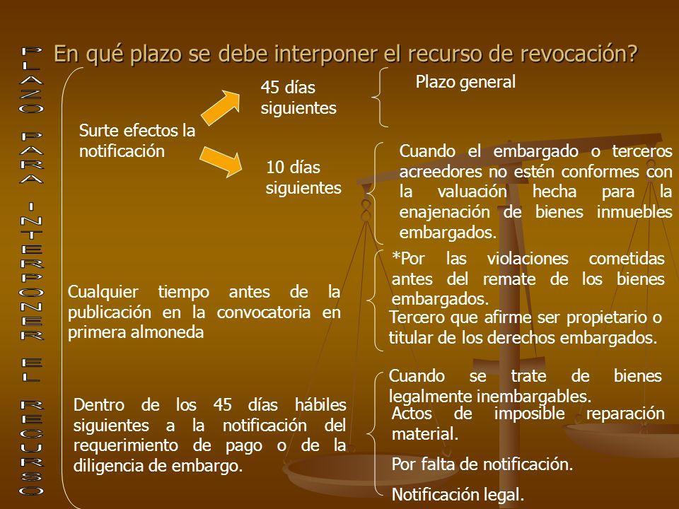 En qué plazo se debe interponer el recurso de revocación? Surte efectos la notificación 45 días siguientes Plazo general 10 días siguientes Cuando el