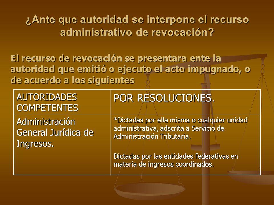 ¿Ante que autoridad se interpone el recurso administrativo de revocación? AUTORIDADES COMPETENTES POR RESOLUCIONES. Administración General Jurídica de