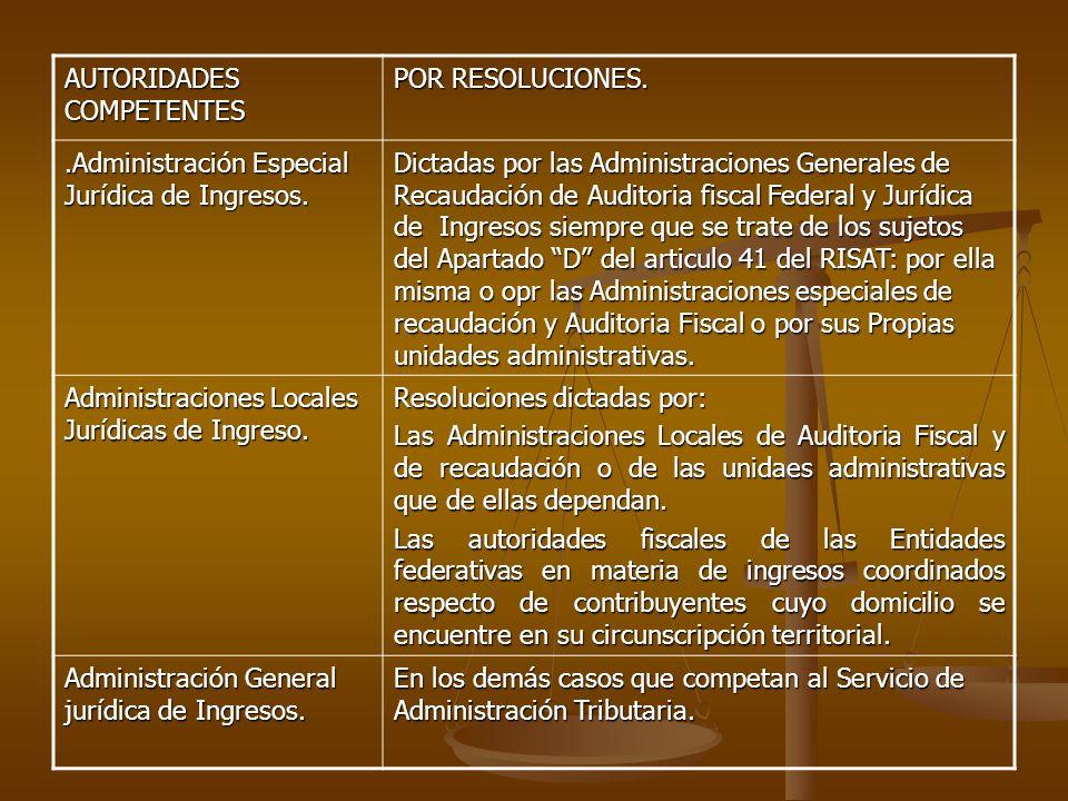 AUTORIDADES COMPETENTES POR RESOLUCIONES..Administración Especial Jurídica de Ingresos. Dictadas por las Administraciones Generales de Recaudación de
