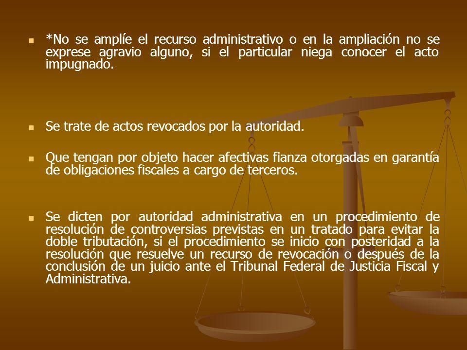 *No se amplíe el recurso administrativo o en la ampliación no se exprese agravio alguno, si el particular niega conocer el acto impugnado. Se trate de