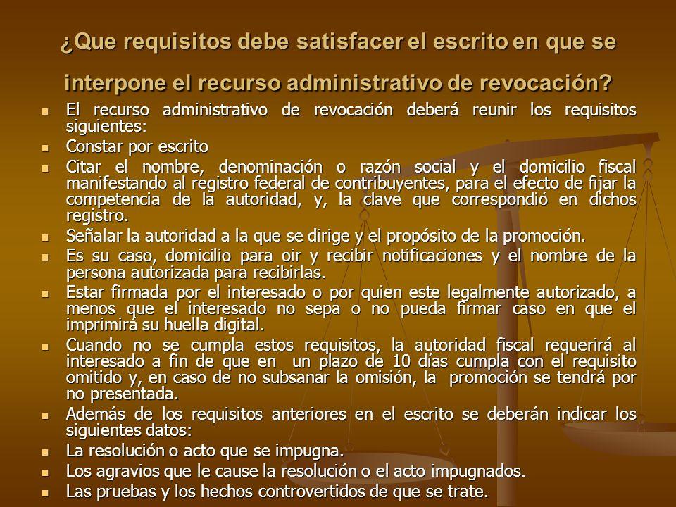 ¿Que requisitos debe satisfacer el escrito en que se interpone el recurso administrativo de revocación? El recurso administrativo de revocación deberá