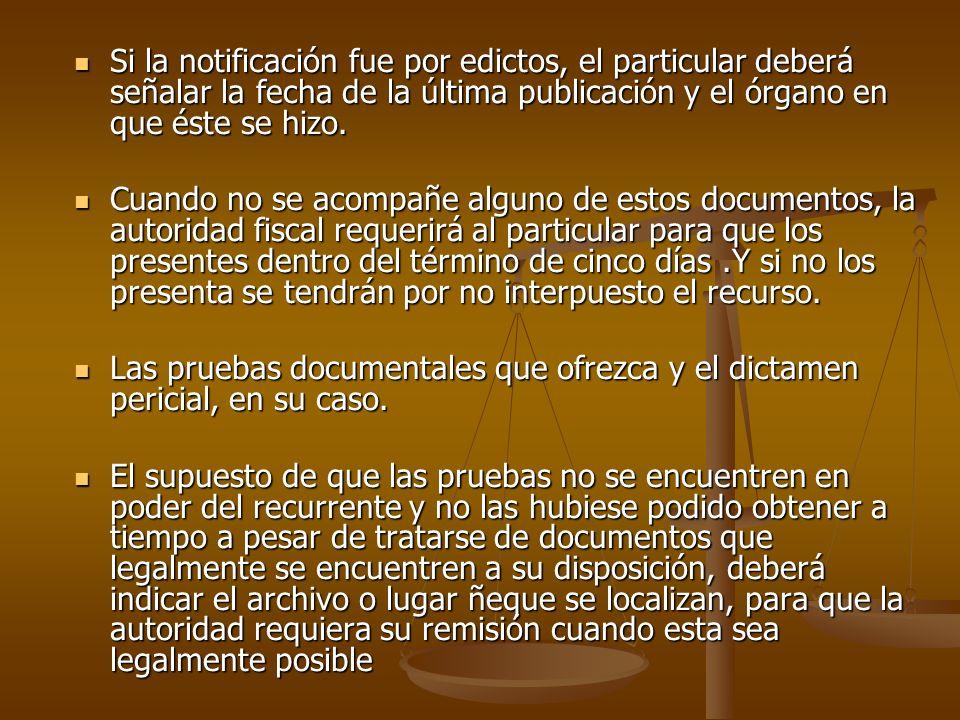 Si la notificación fue por edictos, el particular deberá señalar la fecha de la última publicación y el órgano en que éste se hizo. Si la notificación