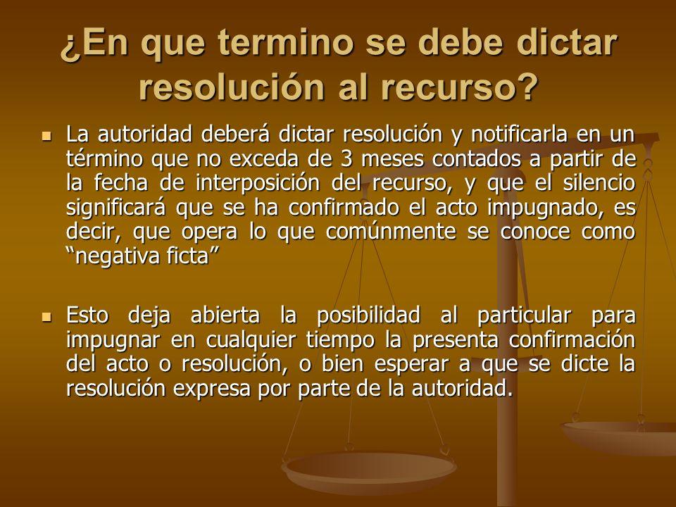 ¿En que termino se debe dictar resolución al recurso? La autoridad deberá dictar resolución y notificarla en un término que no exceda de 3 meses conta