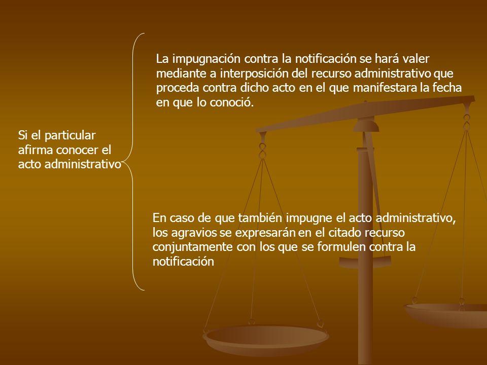 Si el particular afirma conocer el acto administrativo La impugnación contra la notificación se hará valer mediante a interposición del recurso admini