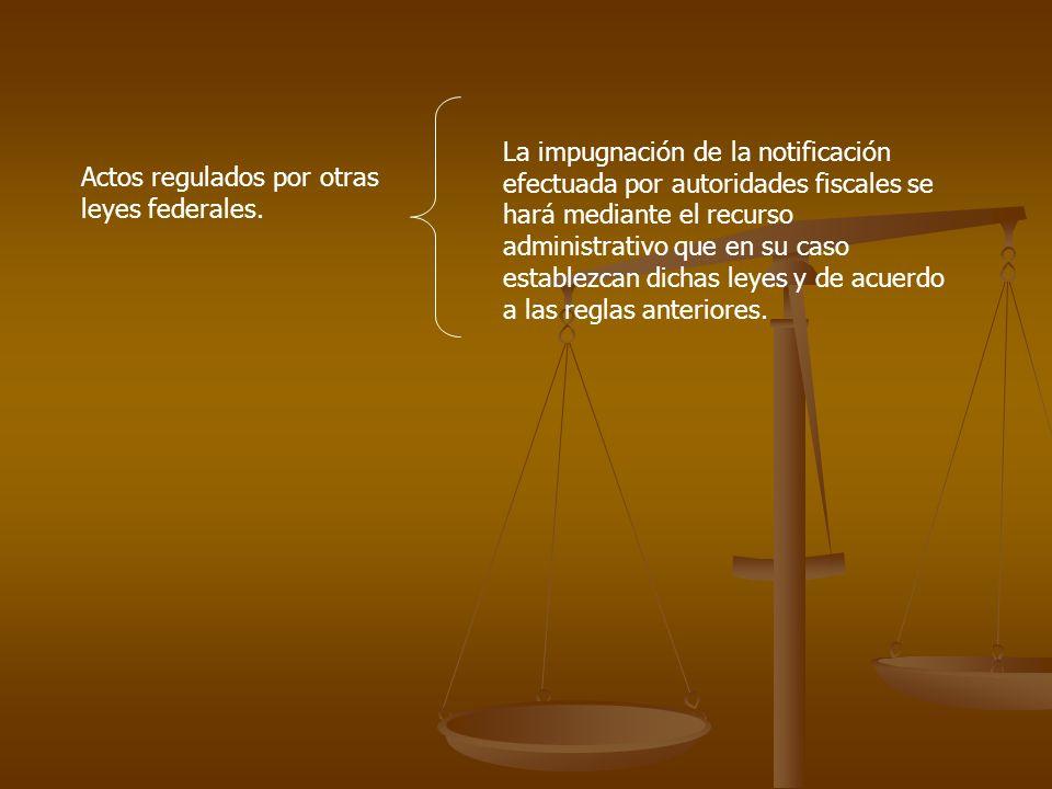Actos regulados por otras leyes federales. La impugnación de la notificación efectuada por autoridades fiscales se hará mediante el recurso administra