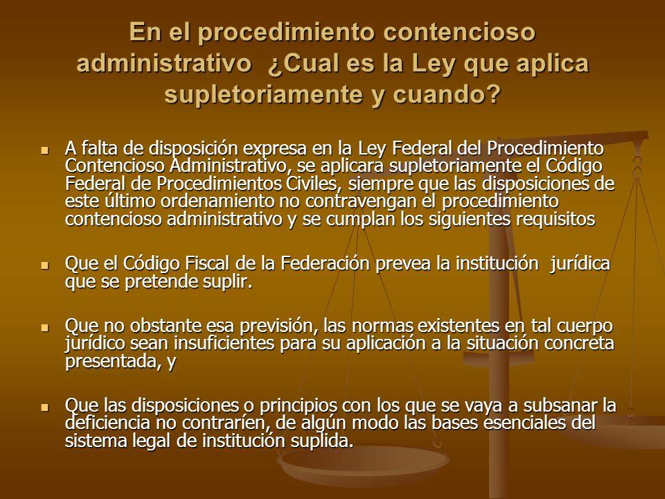 En el procedimiento contencioso administrativo ¿Cual es la Ley que aplica supletoriamente y cuando? A falta de disposición expresa en la Ley Federal d