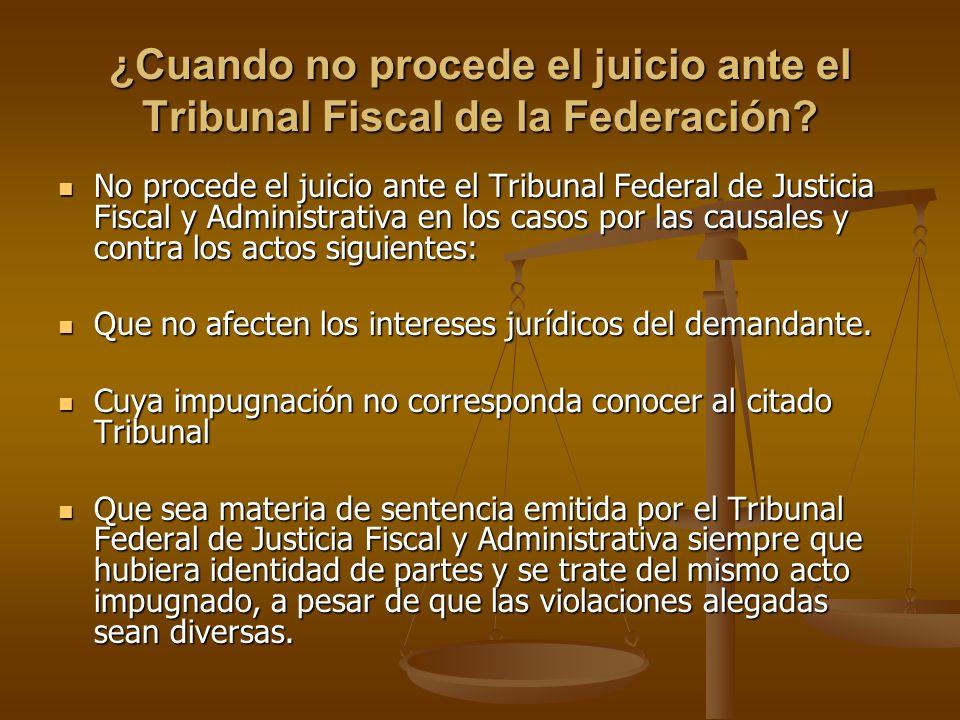 ¿Cuando no procede el juicio ante el Tribunal Fiscal de la Federación? No procede el juicio ante el Tribunal Federal de Justicia Fiscal y Administrati