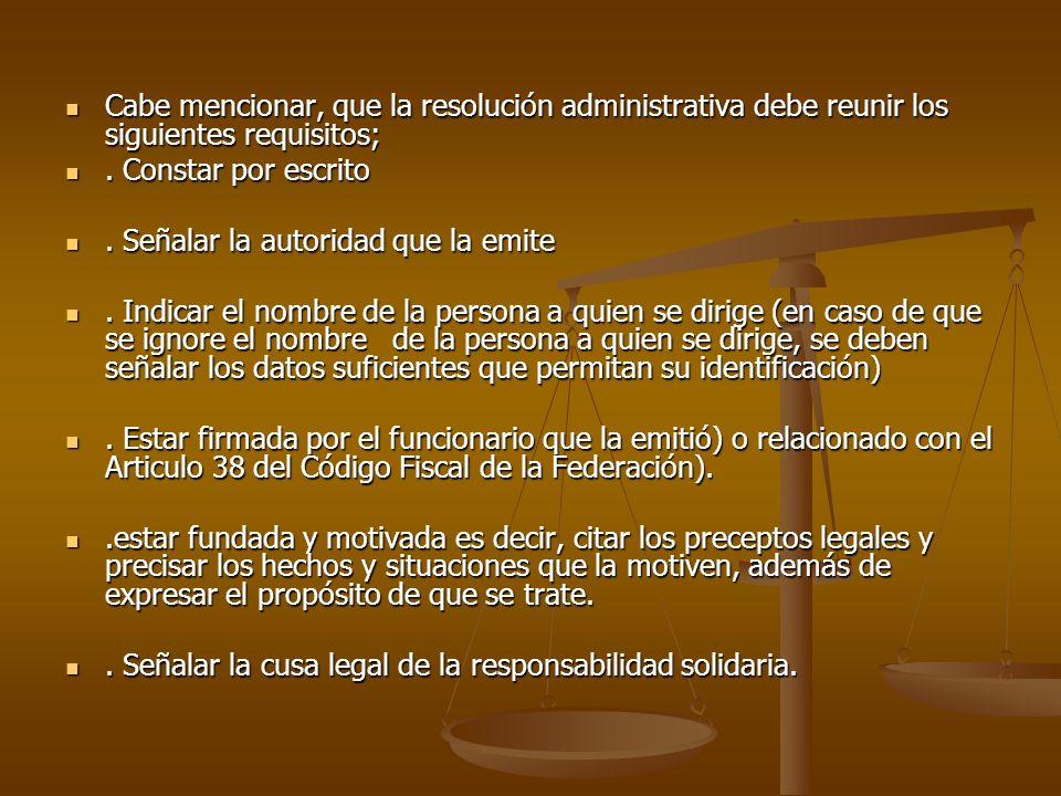 Cabe mencionar, que la resolución administrativa debe reunir los siguientes requisitos; Cabe mencionar, que la resolución administrativa debe reunir l