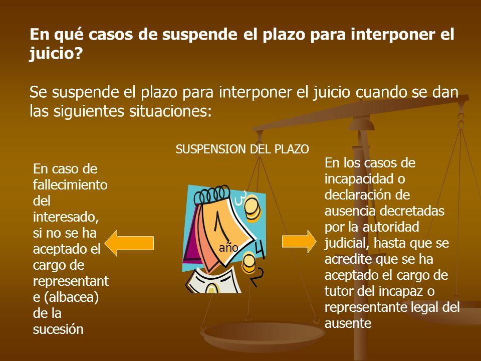 En qué casos de suspende el plazo para interponer el juicio? Se suspende el plazo para interponer el juicio cuando se dan las siguientes situaciones: