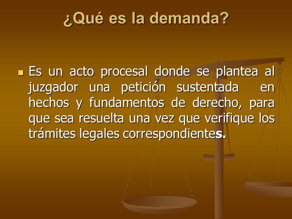 ¿Qué es la demanda? Es un acto procesal donde se plantea al juzgador una petición sustentada en hechos y fundamentos de derecho, para que sea resuelta